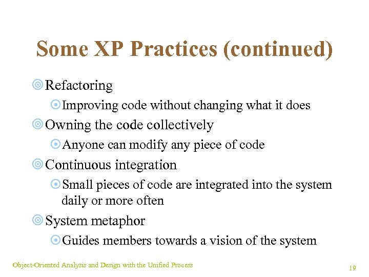 Some XP Practices (continued) ¥ Refactoring ¤Improving code without changing what it does ¥