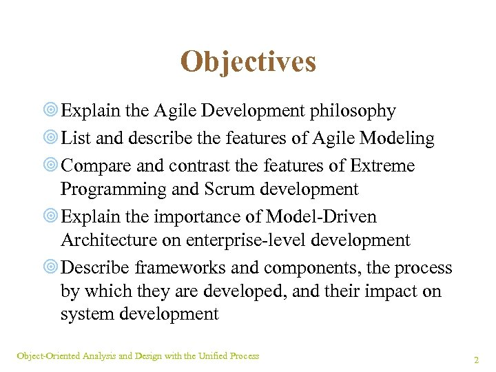 Objectives ¥ Explain the Agile Development philosophy ¥ List and describe the features of
