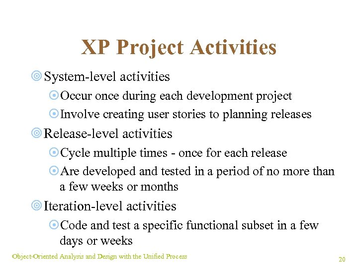 XP Project Activities ¥ System-level activities ¤Occur once during each development project ¤Involve creating