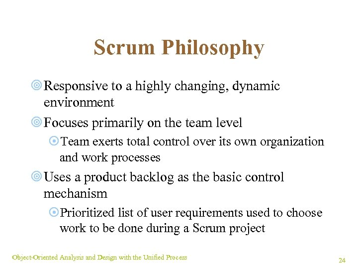 Scrum Philosophy ¥ Responsive to a highly changing, dynamic environment ¥ Focuses primarily on