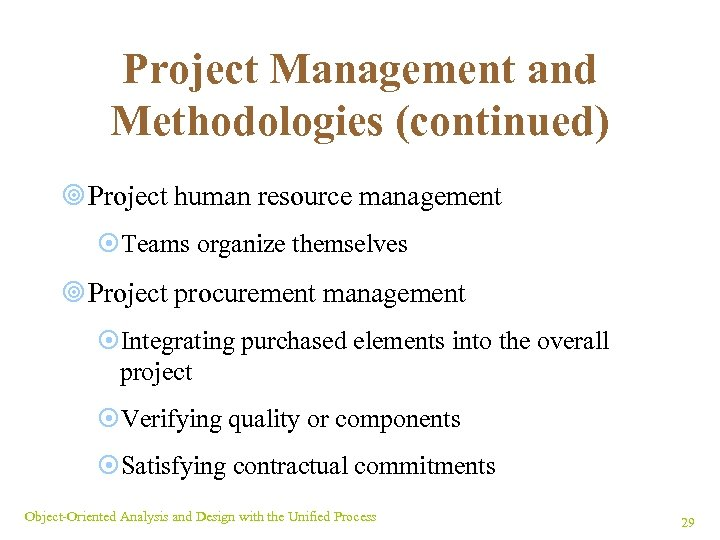 Project Management and Methodologies (continued) ¥ Project human resource management ¤Teams organize themselves ¥
