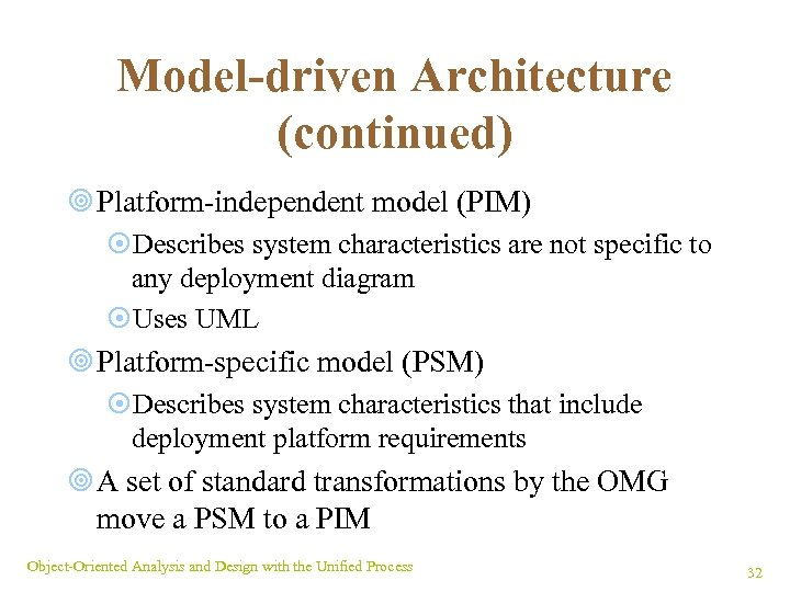 Model-driven Architecture (continued) ¥ Platform-independent model (PIM) ¤Describes system characteristics are not specific to