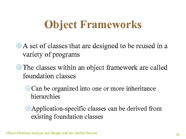 Object Frameworks ¥ A set of classes that are designed to be reused in