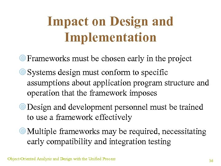 Impact on Design and Implementation ¥ Frameworks must be chosen early in the project