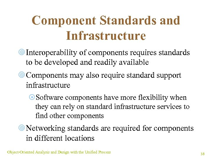 Component Standards and Infrastructure ¥ Interoperability of components requires standards to be developed and