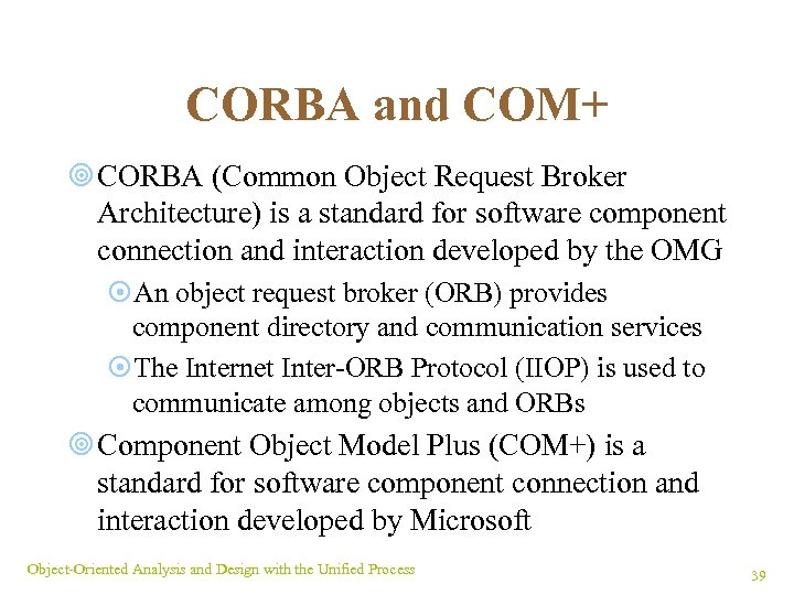 CORBA and COM+ ¥ CORBA (Common Object Request Broker Architecture) is a standard for