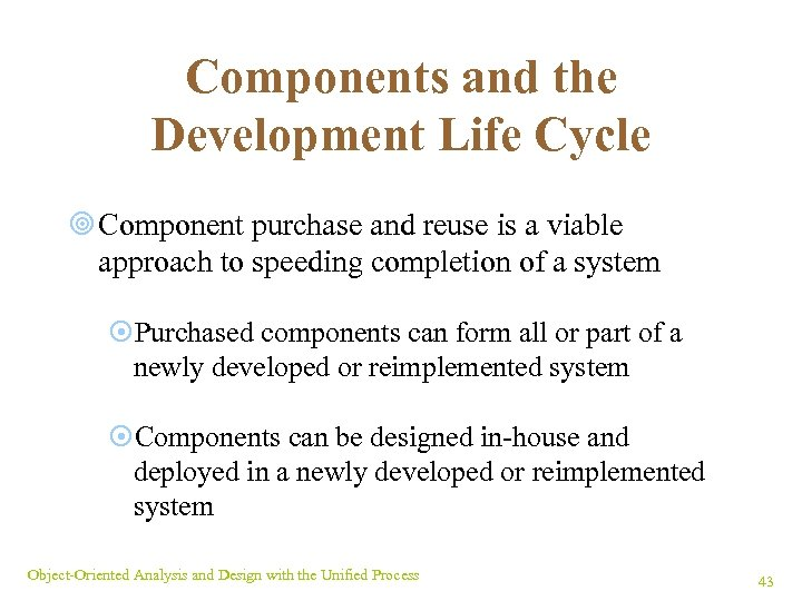 Components and the Development Life Cycle ¥ Component purchase and reuse is a viable