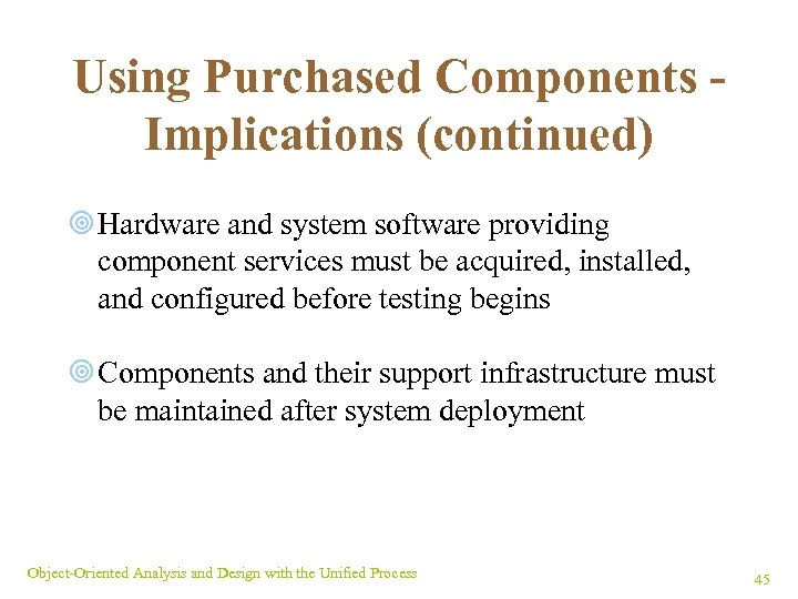 Using Purchased Components Implications (continued) ¥ Hardware and system software providing component services must