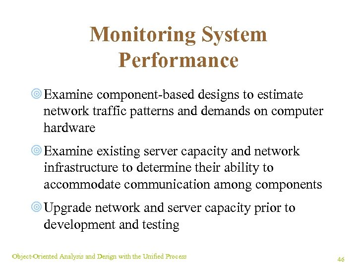 Monitoring System Performance ¥ Examine component-based designs to estimate network traffic patterns and demands