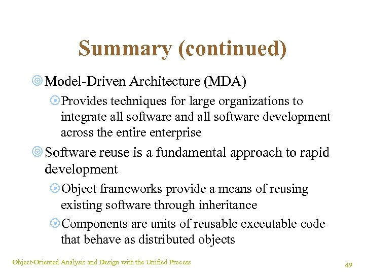 Summary (continued) ¥ Model-Driven Architecture (MDA) ¤Provides techniques for large organizations to integrate all