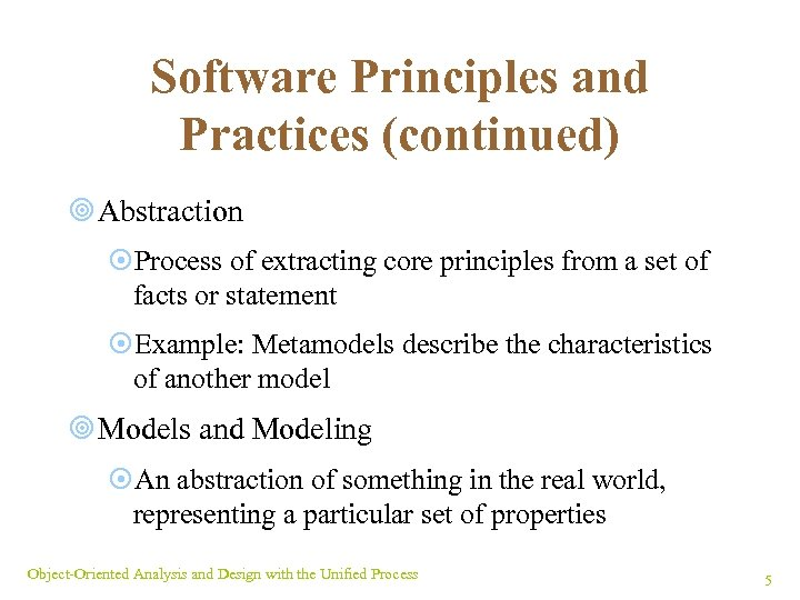 Software Principles and Practices (continued) ¥ Abstraction ¤Process of extracting core principles from a