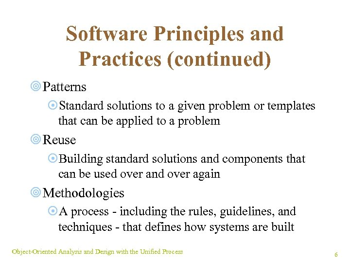 Software Principles and Practices (continued) ¥ Patterns ¤Standard solutions to a given problem or
