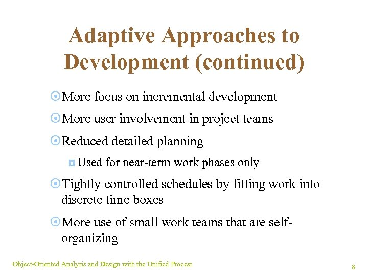 Adaptive Approaches to Development (continued) ¤More focus on incremental development ¤More user involvement in