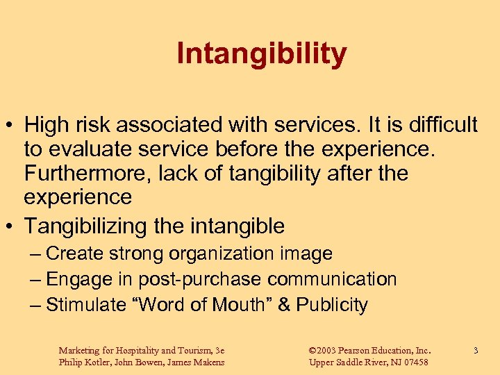 Intangibility • High risk associated with services. It is difficult to evaluate service before