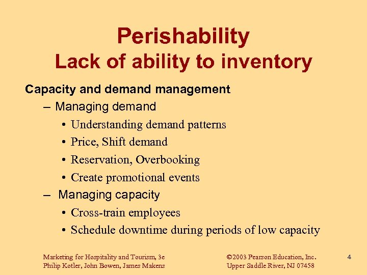 Perishability Lack of ability to inventory Capacity and demand management – Managing demand •