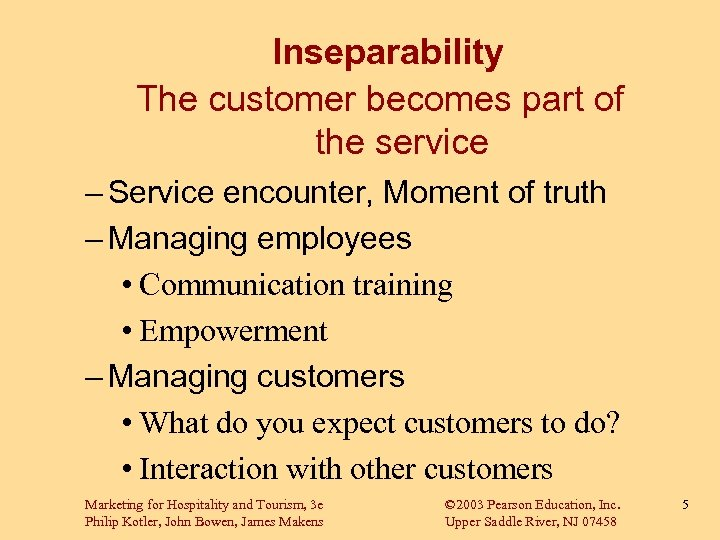 Inseparability The customer becomes part of the service – Service encounter, Moment of truth