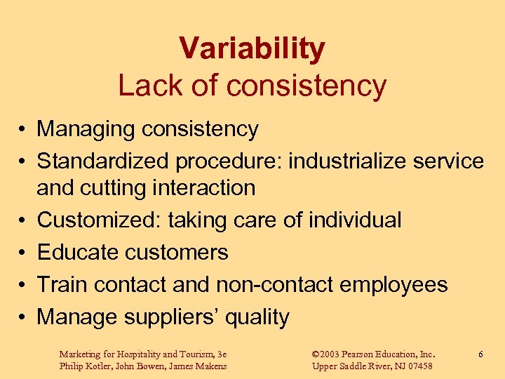 Variability Lack of consistency • Managing consistency • Standardized procedure: industrialize service and cutting