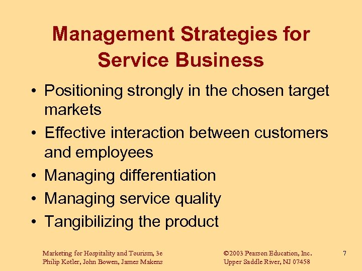 Management Strategies for Service Business • Positioning strongly in the chosen target markets •