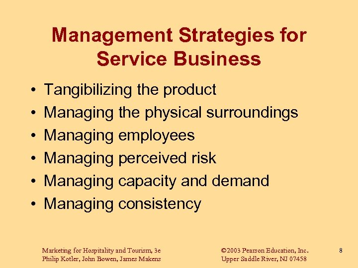 Management Strategies for Service Business • • • Tangibilizing the product Managing the physical