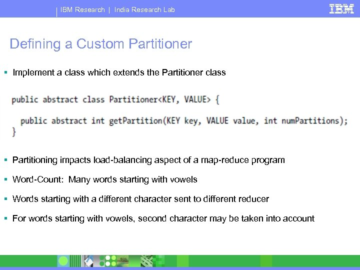 IBM Research   India Research Lab Defining a Custom Partitioner § Implement a class