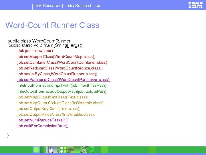 IBM Research | India Research Lab Word-Count Runner Class public class Word. Count. Runner{