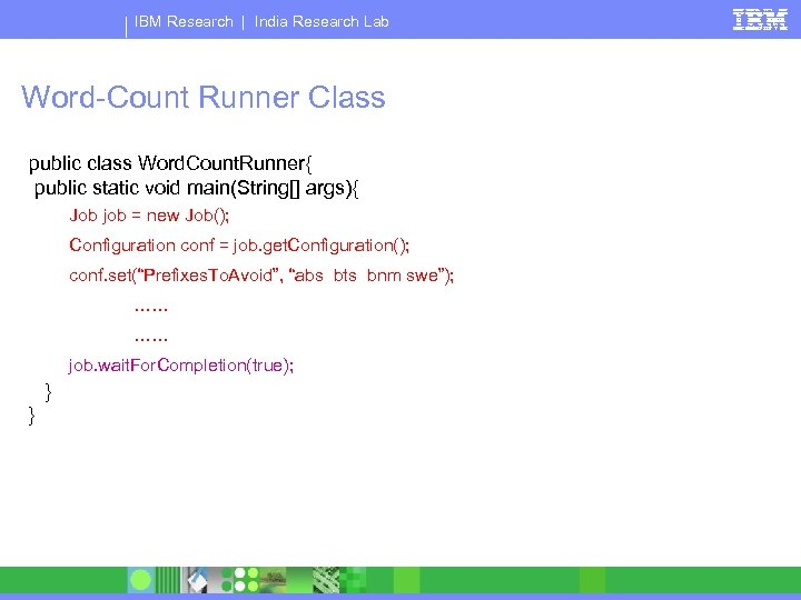 IBM Research   India Research Lab Word-Count Runner Class public class Word. Count. Runner{