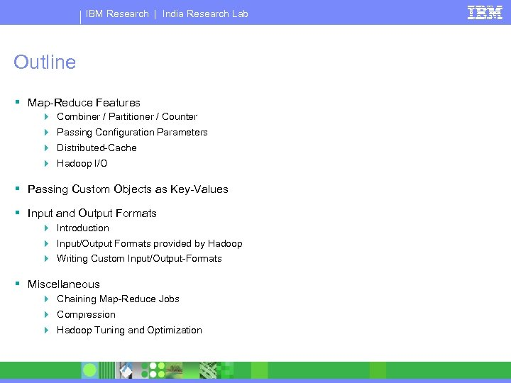 IBM Research   India Research Lab Outline § Map-Reduce Features 4 Combiner / Partitioner