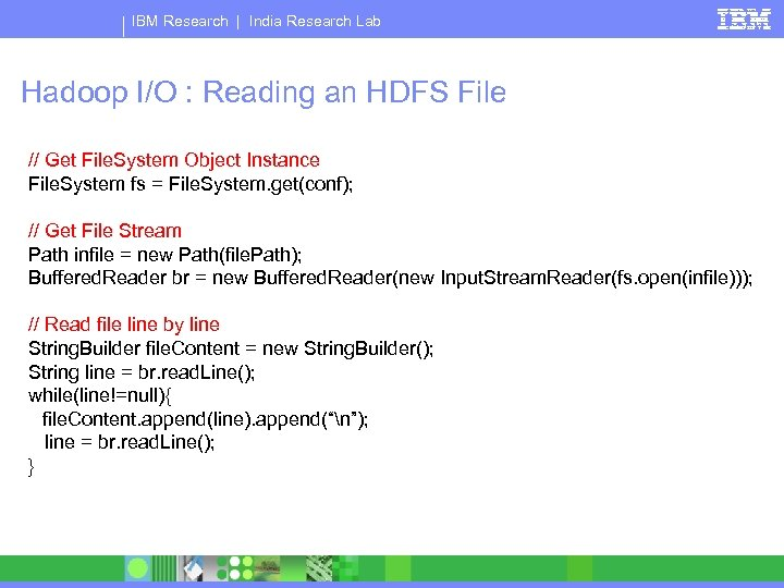 IBM Research   India Research Lab Hadoop I/O : Reading an HDFS File //