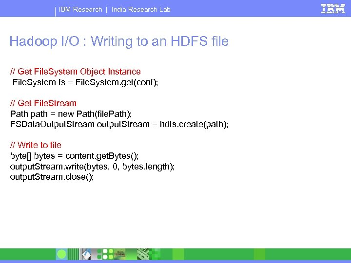 IBM Research | India Research Lab Hadoop I/O : Writing to an HDFS file
