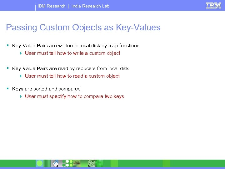 IBM Research   India Research Lab Passing Custom Objects as Key-Values § Key-Value Pairs
