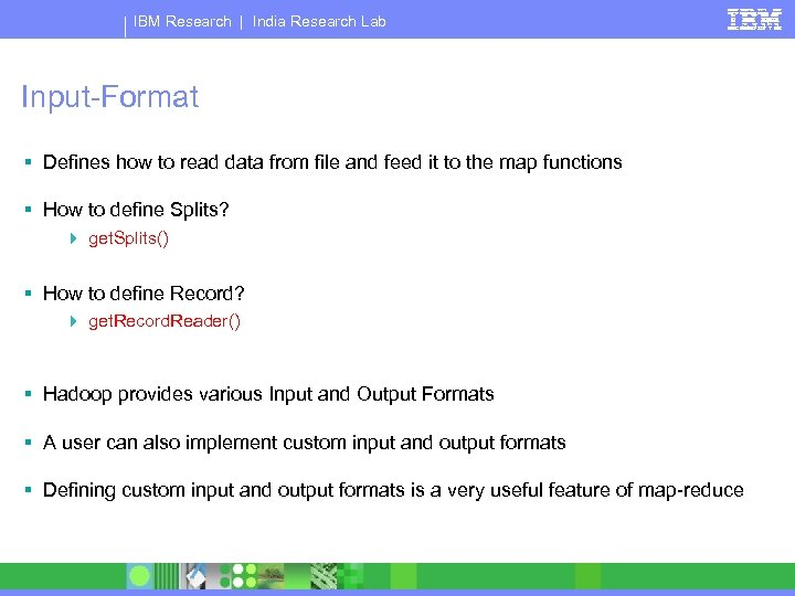 IBM Research   India Research Lab Input-Format § Defines how to read data from