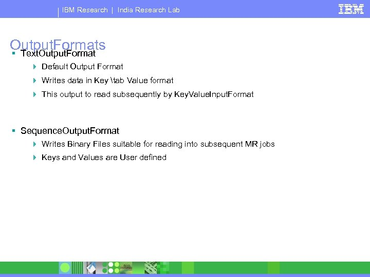 IBM Research   India Research Lab Output. Formats § Text. Output. Format 4 Default