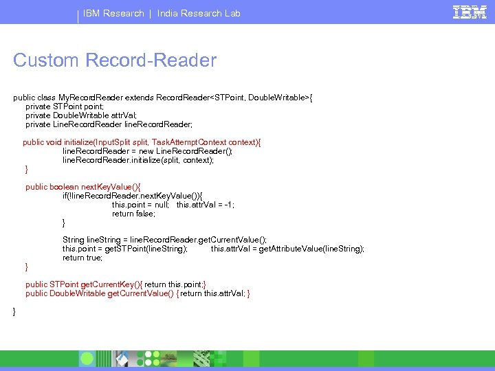 IBM Research   India Research Lab Custom Record-Reader public class My. Record. Reader extends