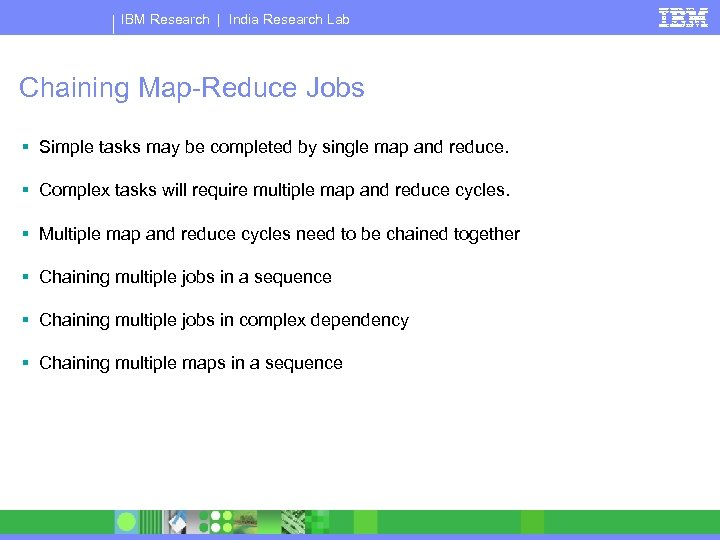 IBM Research   India Research Lab Chaining Map-Reduce Jobs § Simple tasks may be