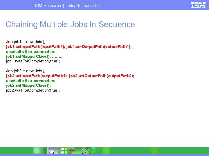 IBM Research | India Research Lab Chaining Multiple Jobs In Sequence Job job 1
