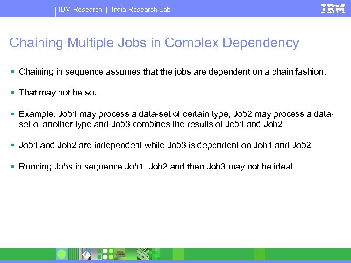 IBM Research   India Research Lab Chaining Multiple Jobs in Complex Dependency § Chaining