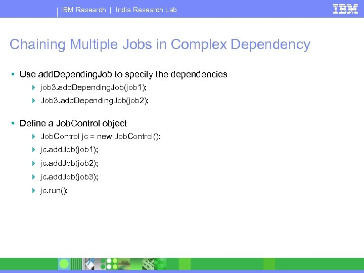 IBM Research | India Research Lab Chaining Multiple Jobs in Complex Dependency § Use