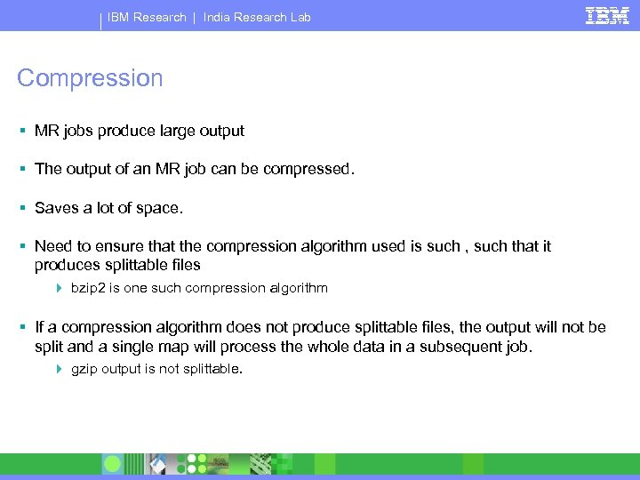 IBM Research   India Research Lab Compression § MR jobs produce large output §