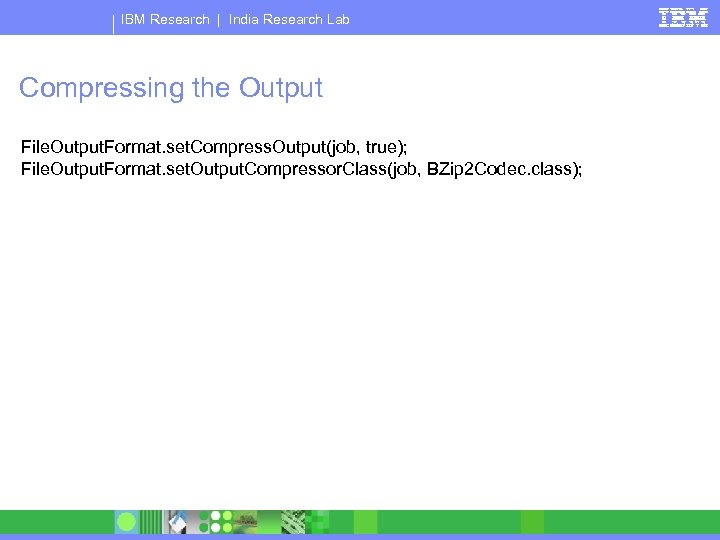 IBM Research   India Research Lab Compressing the Output File. Output. Format. set. Compress.