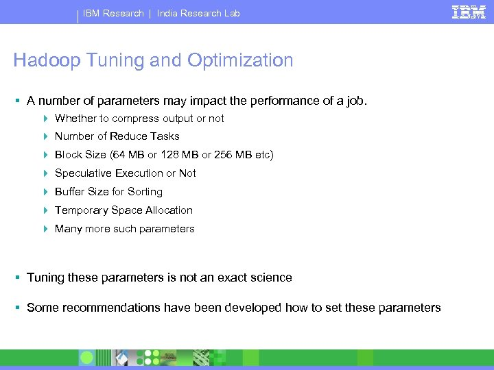 IBM Research | India Research Lab Hadoop Tuning and Optimization § A number of