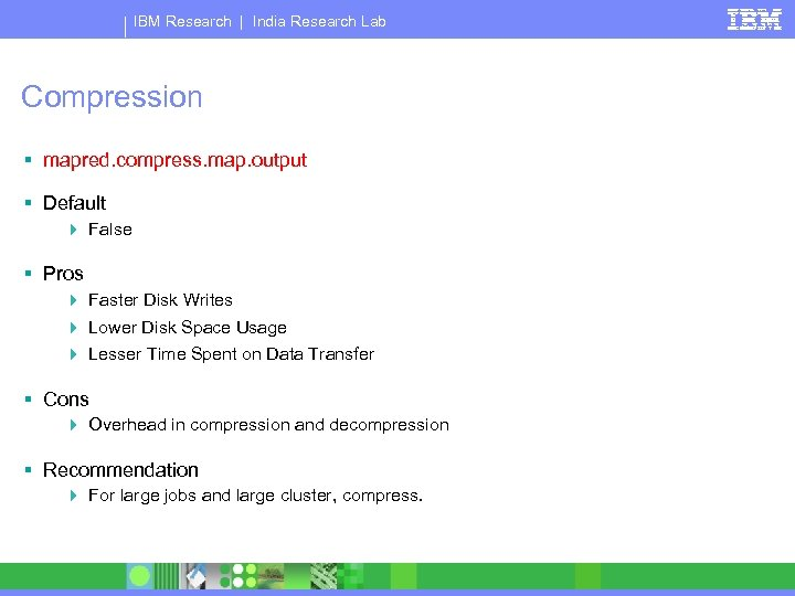 IBM Research | India Research Lab Compression § mapred. compress. map. output § Default