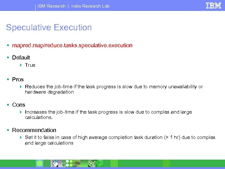 IBM Research | India Research Lab Speculative Execution § mapred. map/reduce. tasks. speculative. execution