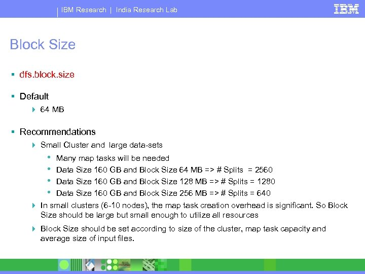 IBM Research | India Research Lab Block Size § dfs. block. size § Default