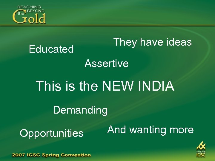 They have ideas Educated Assertive This is the NEW INDIA Demanding Opportunities And wanting