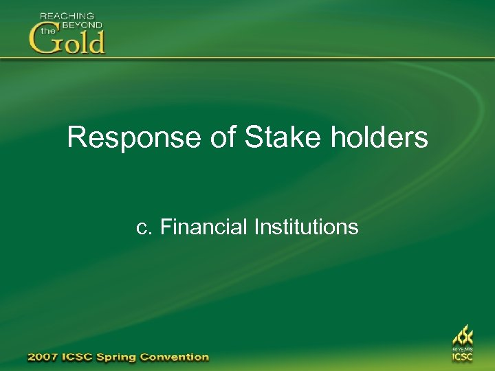 Response of Stake holders c. Financial Institutions