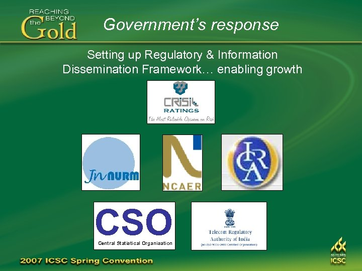 Government's response Setting up Regulatory & Information Dissemination Framework… enabling growth CSO Central Statistical