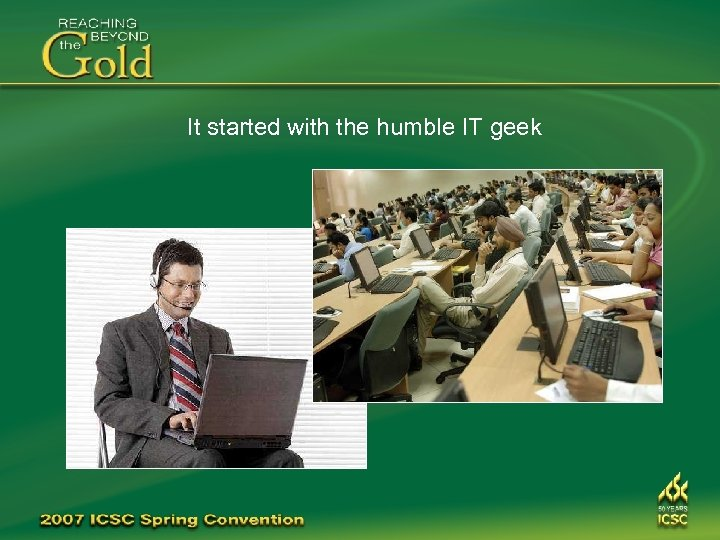 It started with the humble IT geek