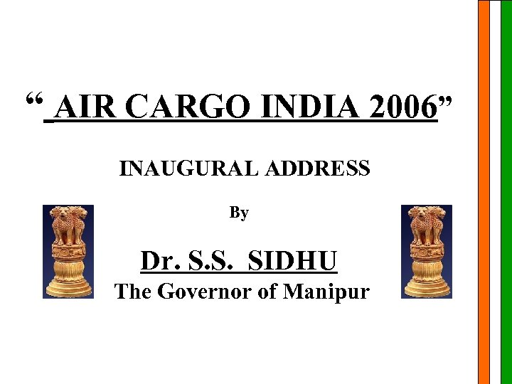 """ AIR CARGO INDIA 2006"" INAUGURAL ADDRESS By Dr. S. S. SIDHU The Governor"