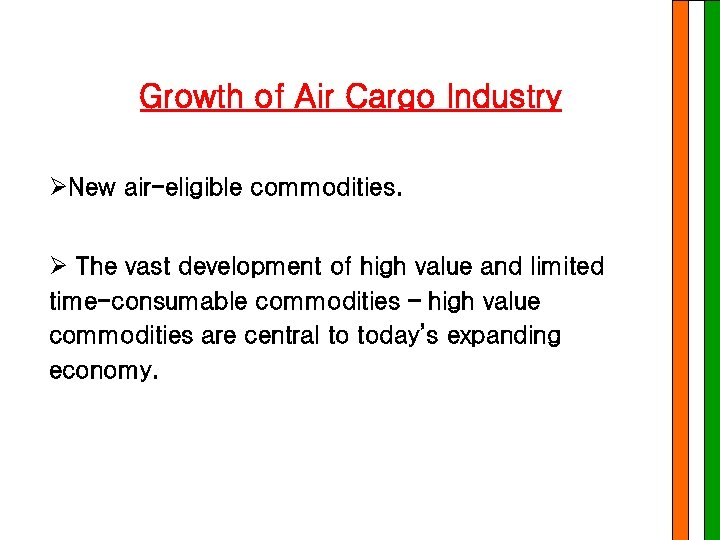 Growth of Air Cargo Industry ØNew air-eligible commodities. Ø The vast development of high