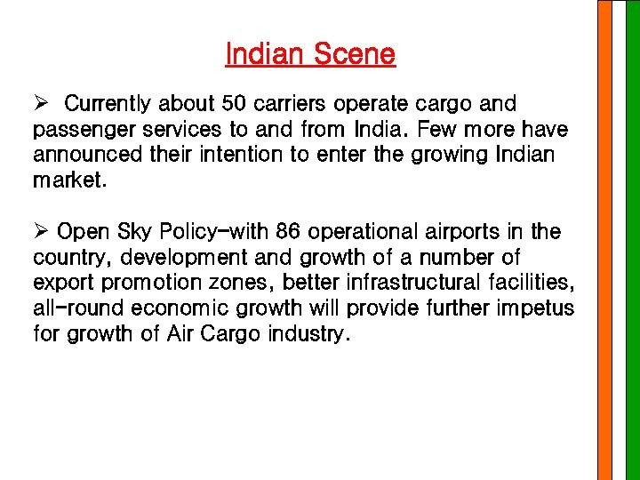 Indian Scene Ø Currently about 50 carriers operate cargo and passenger services to and